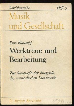 Werktreue und Bearbeitung. Zur Soziologie der Integrität des musikalsichen Kunstwerks (Musik und Gesellschaft, Heft 3)