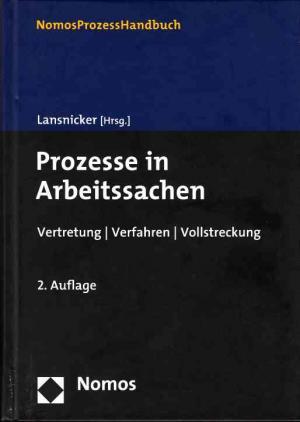 Prozesse in Arbeitssachen. Vertretung - Verfahren - Vollstreckung. NomosProzessHandbuch - Lansnicker, Frank (Hrsg.)
