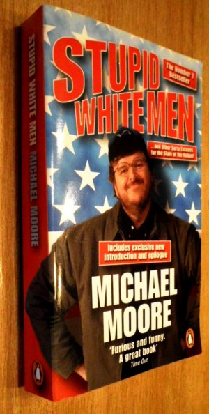 a review of stupid white men a book by michael moore Stupid white men: and other sorry excuses for the state of the  stupid white men is a pitch-perfect skewering of our culture of  michael moore's first book,.