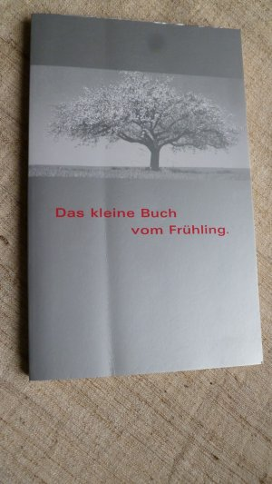 Das kleine Buch vom Frühling : Poesie & Prosa der Weltliteratur zur ersten Jahreszeit  überreicht von Ihrem Audi Partner.