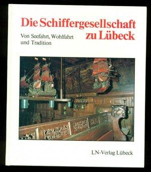 Die Schiffergesellschaft zu Lübeck / Von Seefahrt, Wohlfahrt und Tradition