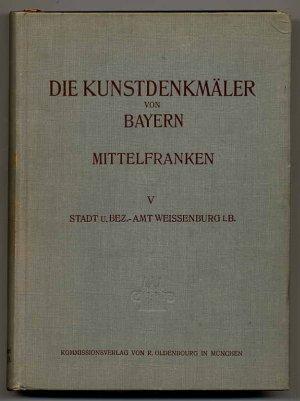 Die Kunstdenkmäler von Mittelfranken., V. Stadt und Bezirksamt Weissenburg i. B.