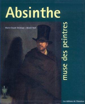 Bildtext: ABSINTHE  Muse des peintres / L'ABSINTHE. Muse des peintres von Marie-Claude Delahaye, Benoît Noël