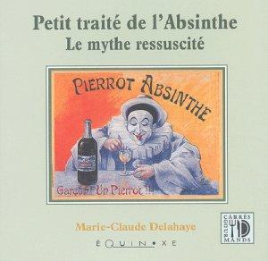 Bildtext: Petit traité de l'absinthe Le mythe ressuscité von Marie-Claude Delahaye