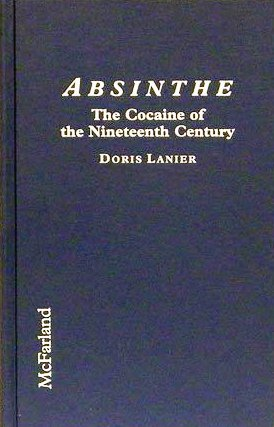 Bildtext: Absinthe the Cocaine of the Nineteenth Century: A History of the Hallucinogenic Drug and Its effect on Artitsts and Writers in Europe and the United States von Doris Lanier