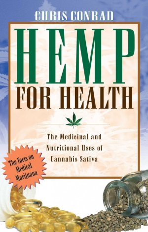 Bildtext: Hemp for Health: The Medicinal and Nutritional Uses of Cannabis Sativa - The Nutritional and Medicinal Uses of the World's Most Extraordinary Plant von Chris Conrad