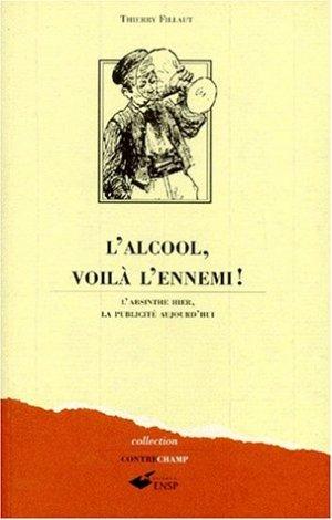 Bildtext: L'ALCOOL VOILA L'ENNEMI !  -  L'absinthe hier, la publicité aujourd'hui von Thierry Fillaut