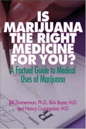 Bildtext: Is Marijuana the Right Medicine for You ? : A Factual Guide to Medical Uses of Marijuana von Bill Zimmerman, Nancy Crumpacker, Rick Bayer