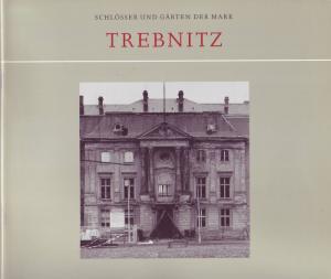Trebnitz (= Schlösser und Gärten der Mark. Hrsg. von Sibylle Badstübner-Gröger)