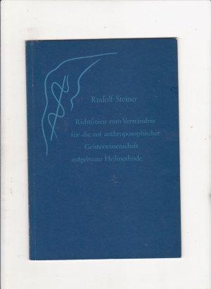 Richtlinien zum Verständnis für die auf anthroposophischer Geisteswissenschaft aufgebaute Heilmethode. Ein Vortrag, gehalten in Penmaenmawr (England) am 28. August 1923