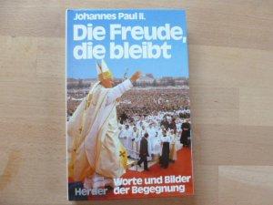 Die Freude, die bleibt : Worte u. Bilder d. Begegnung. Johannes Paul II.