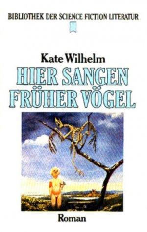 Kate Wilhelm - Hier sangen früher  Vögel
