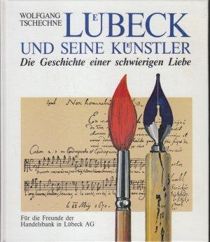 Lübeck und seine Künstler. Die Geschichte einer schwierigen Liebe