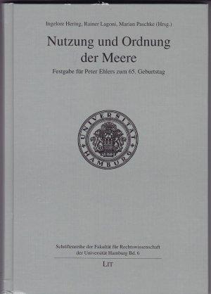 Nutzung und Ordnung der Meere - Festgabe für Peter Ehlers zum 65. Geburtstag - Hering, Ingelore Lagoni, Rainer Paschke, Marian