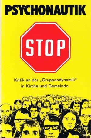 """Psychonautik STOP : Kritik an der """"Gruppendynamik"""" in Kirche und Gemeinde"""