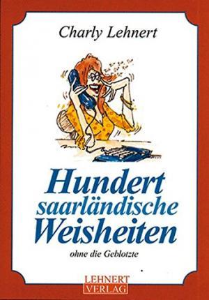 """Hundert saarländische Weisheiten ohne die Geplotzte"""" (Lehnert Charly ..."""