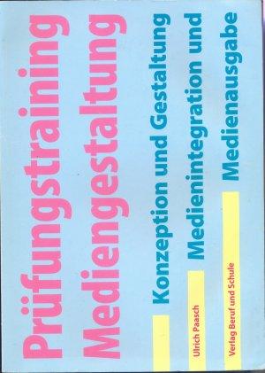 Prüfungstraining Mediengestaltung. Konzeption und Gestaltung. Medienintegration, Medienausgabe - Paasch, Ulrich