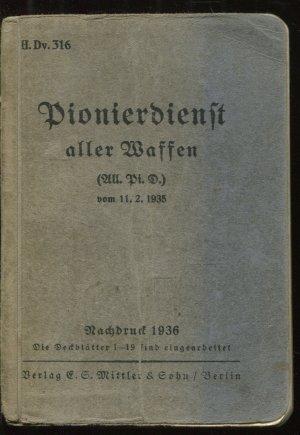 H. Dv. 316. Pionierdienst aller Waffen (All. Pi. D.) vom 11.2.1935. Nachdruck 1936. Die Deckblätter 1-19 sind eingearbeitet