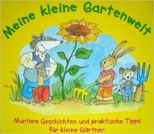 Bildtext: Mein kleine Gartenwelt - Muntere Geschichten und praktische Tipps für kleine Gärtner von