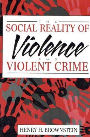The Social Reality of Violence and Violent Crime. - Brownstein, Henry H.