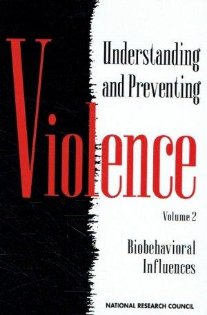 Understanding and Preventing Violence: Volume 2: Biobehavioral Influences.