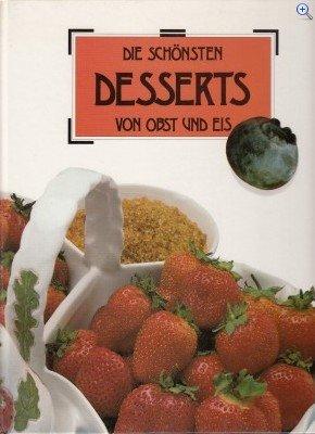 Die schönsten Desserts von Obst und Eis