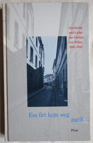 Ess firt kejn weg zurik ... : Geschichte und Lieder des Ghettos von Wilna 1941 - 1943