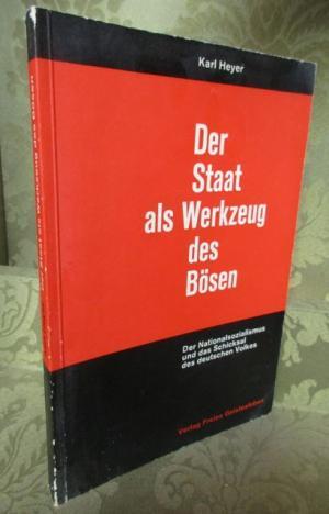 Der Staat als Werkzeug des Bösen. Der Nationalsozialismus und das Schicksal des deutschen Volkes.