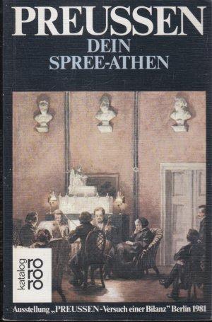 Preußen Versuch einer Bilanz. Preußen, Dein Spree- Athen - Ausstellung Berlin 1981 Band 4