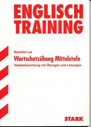 Englisch Training  Wortschatzübung Mittelstufe  Vokabelsammlung mit Übungen und Lösungen - Luk, Reinhild