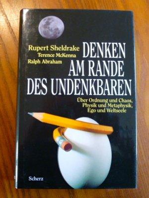Denken am Rande des Undenkbaren : Über Ordnung und Chaos, Physik und Metaphysik, Ego und Weltseele.