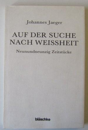 Auf der Suche nach Weissheit. Neunundneunzig Zeitstücke - Jaeger, Johannes