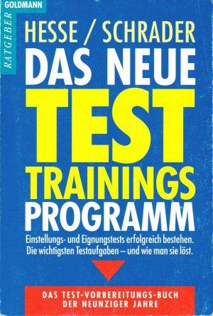 Das neue Test-Trainings-Programm : Einstellungs- und Eignungstests erfolgreich bestehen  Die wichtigsten Testaufgaben - und wie man sie löst