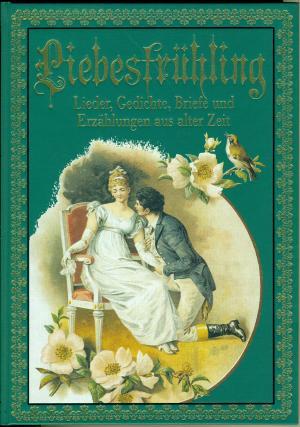 Liebesfrühling Lieder Gedichte Briefe Und Erzählungen Aus Alter Zeit