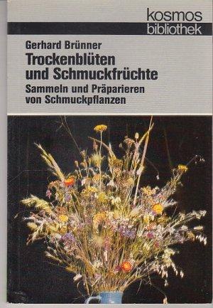 Trockenblüten und Schmuckfrüchte. Sammeln und Präparieren von Schmuckpflanzen. Kosmos Band 303