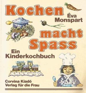 Kochen Macht Spass kochen macht spass ein kinderkochbuch éva monspart buch