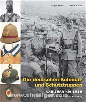 Die deutschen Kolonial- und Schutztruppen von 1889 bis 1918. Geschichte, Uniformierung und Ausrüstung
