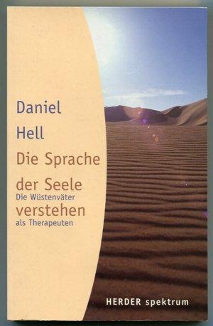 Die Sprache Der Seele Verstehen Die Wustenvater Als Therapeuten Daniel Hell Buch Gebraucht Kaufen A02hd2fg01zz0