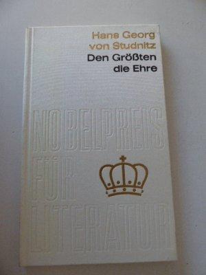 Den Größten die Ehre. Aus der Geschichte des Nobels für Literatur. Eine Publikation der Freunde des Nobels für Literatur Nr. 1. Leinen