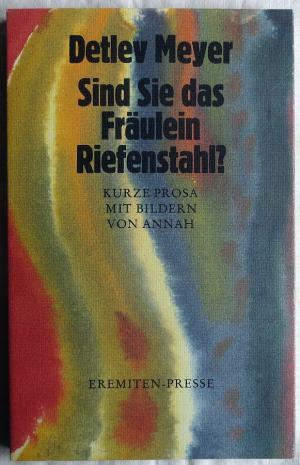 Sind Sie das Fräulein Riefenstahl? : Kurze Prosa Mit Bildern von Annah