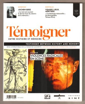 Temoigner. Entre Histoire et Mémoire no 121 / Testimony between History an Memory Dossier:Violence radicales en scène,  Octobre 2015 - Collectif