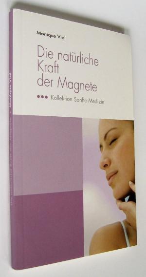 Die natürliche Kraft der Magnete  Kollektion Sanfte Medizin - Vial, Monique