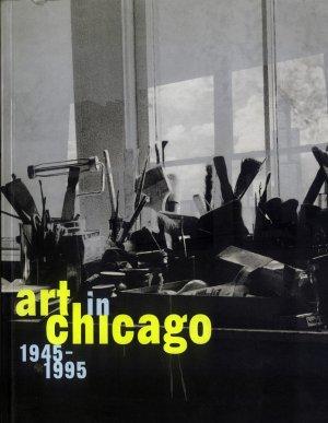 Bildtext: Art in Chicago: 1945-1995: 1945-95 von Lynne Warren (Herausgeber), Jeff Abell (Autor), Dennis Adrian (Autor), Staci Boris (Autor), John Corbett (Autor), Kate Horsfield (Autor), Barbara Jaffee (Autor)