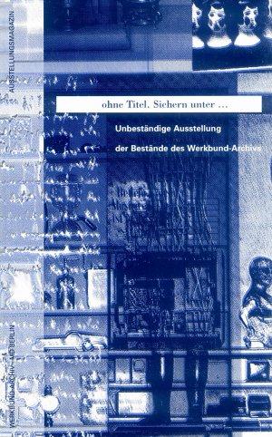 Bildtext: ohne Titel. Sichern unter... Unbeständige Ausstellung der Bestände des Werkbund-Archivs von Renate Flagmeier