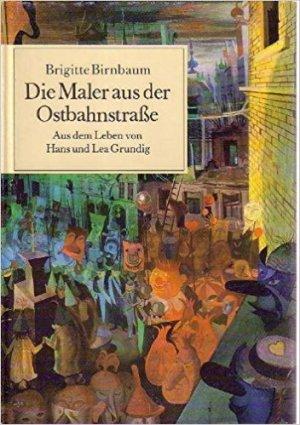 Die Maler aus der Ostbahnstraße. Aus dem Leben von Hans und Lea Grundig. - Brigitte Birnbaum