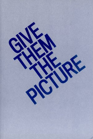 Bildtext: Give them the picture - an anthology of La Mamelle and ART COM, 1975-1984 von Liz Glass, Susannah Magers, Julian Myers