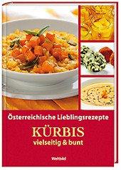 Österreichische Lieblingsrezepte. Kürbis vielseitig und bunt