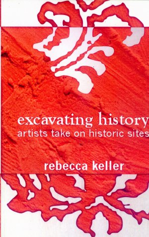 Bildtext: Excavating History: Artists Take on Historic Sites von Rebecca Keller