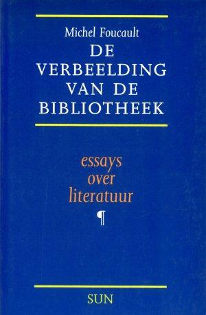 Bildtext: De verbeelding van de bibliotheek - essays over literatuur -   Essays over Flaubert, De Sade, Bataille, Klossowski, Blanchot en Roussel. von Michel Foucault