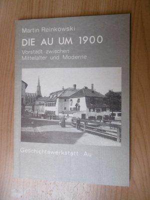 Die Au um 1900 - Vorstadt zwischen Mittelalter und Moderne